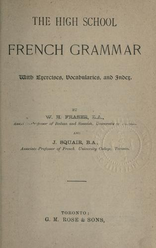 The High school French grammar with exercises, vocabularies, and index by W. H. Fraser