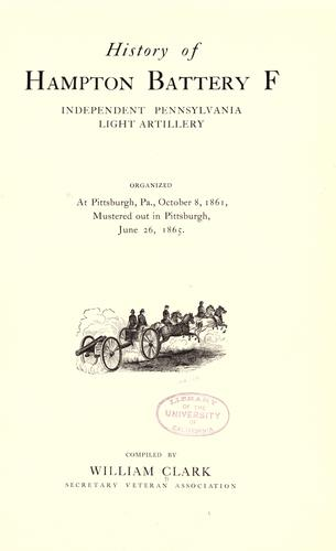 History of Hampton Battery F, Independent Pennsylvania Light Artillery by William Clark