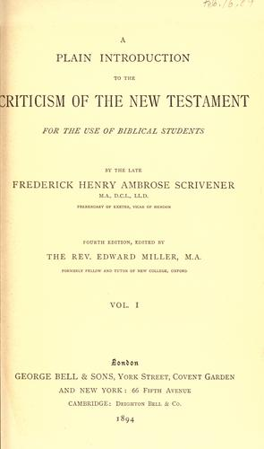 A plain introduction to the criticism of the New Testament for the use of Biblical students by Frederick Henry Ambrose Scrivener