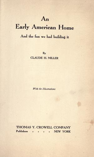 An early American home and the fun we had building it by Claude Harris Miller