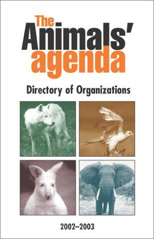 The Animals' Agenda Directory of Animal Advocacy Organizations by Kim Stallwood
