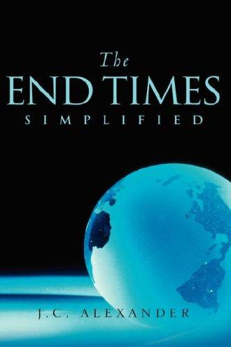 The End Times Simplified by Jc Alexander