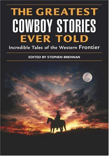 The greatest cowboy stories ever told by Stephen Vincent Brennan
