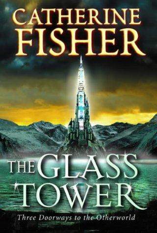 Glass Tower, The by Catherine Fisher